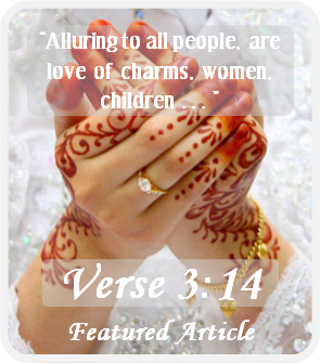 Featured Article: Verse 3:14 - Alluring for all people are love of charms: women, children, 			 gold and silver treasures..